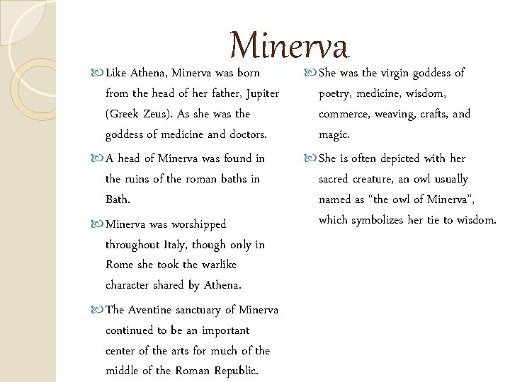 Minerva Like Athena, Minerva was born from the head of her father, Jupiter (Greek