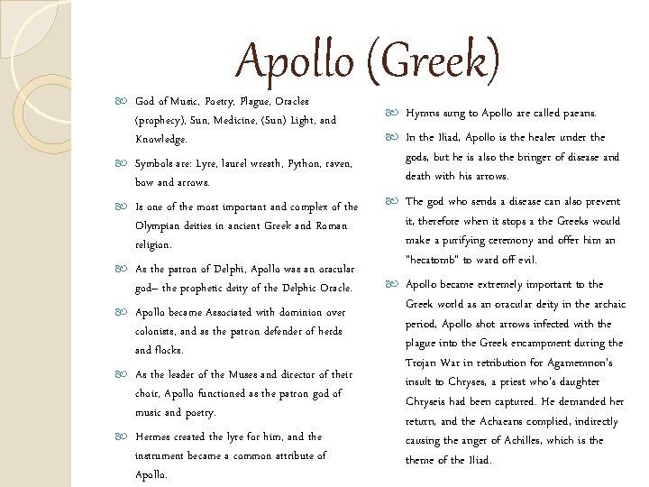 Apollo (Greek) God of Music, Poetry, Plague, Oracles (prophecy), Sun, Medicine, (Sun) Light,