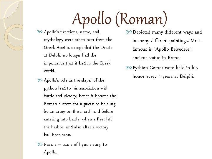 Apollo (Roman) Apollo's functions, name, and mythology were taken over from the Greek Apollo,