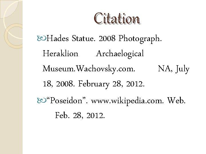 Citation Hades Statue. 2008 Photograph. Heraklion Archaelogical Museum. Wachovsky. com. NA, July 18, 2008.
