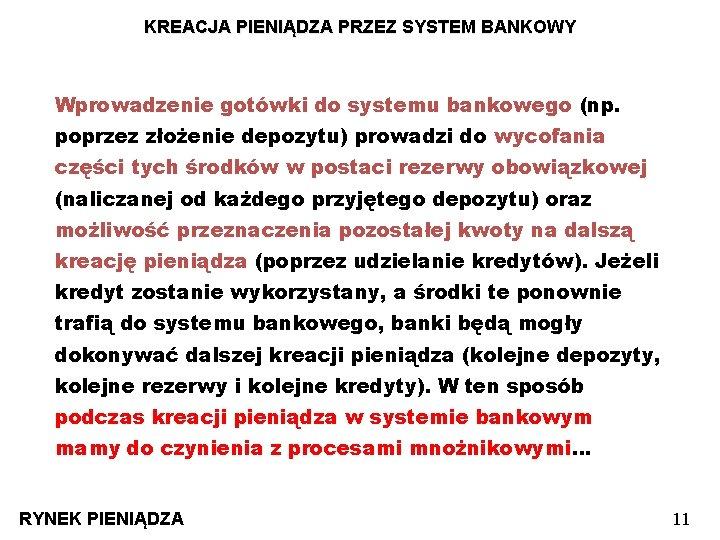 KREACJA PIENIĄDZA PRZEZ SYSTEM BANKOWY Wprowadzenie gotówki do systemu bankowego (np. poprzez złożenie depozytu)