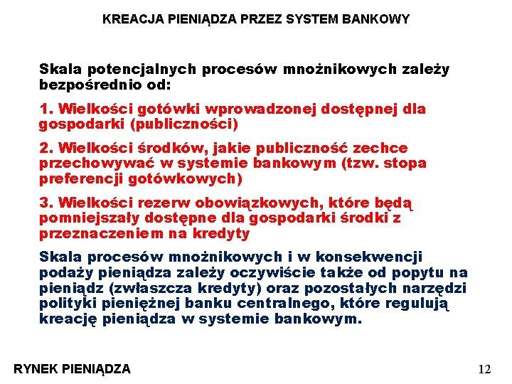 KREACJA PIENIĄDZA PRZEZ SYSTEM BANKOWY Skala potencjalnych procesów mnożnikowych zależy bezpośrednio od: 1. Wielkości