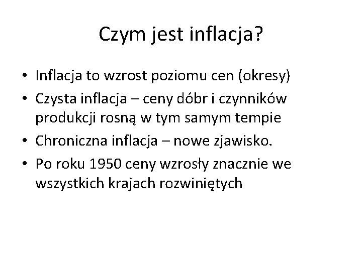 Czym jest inflacja? • Inflacja to wzrost poziomu cen (okresy) • Czysta inflacja –