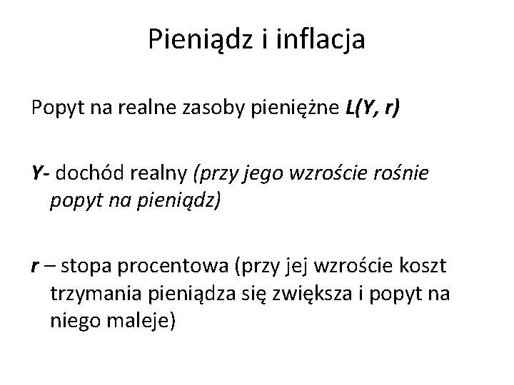 Pieniądz i inflacja Popyt na realne zasoby pieniężne L(Y, r) Y- dochód realny (przy