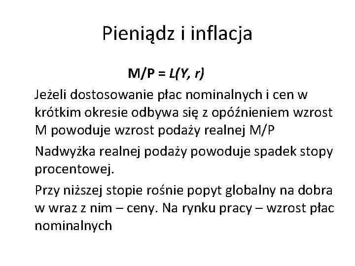 Pieniądz i inflacja M/P = L(Y, r) Jeżeli dostosowanie płac nominalnych i cen w