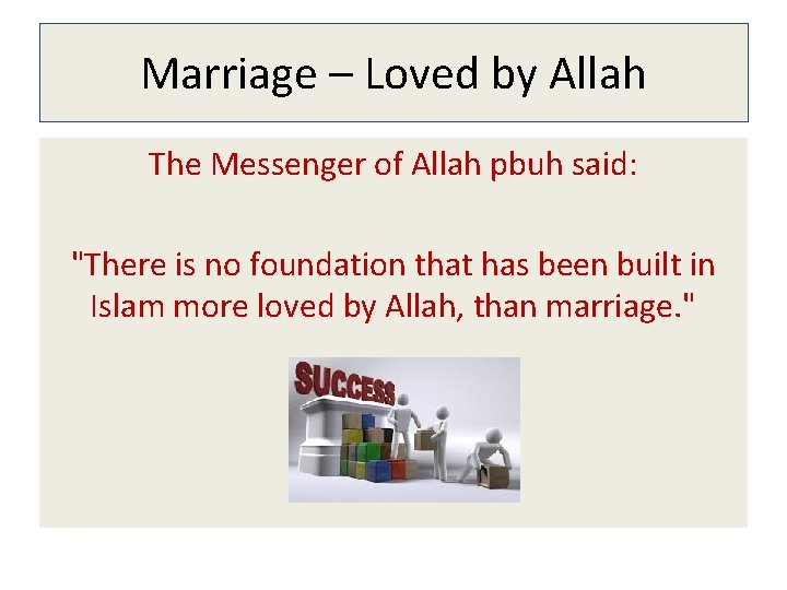 """Marriage – Loved by Allah The Messenger of Allah pbuh said: """"There is no"""