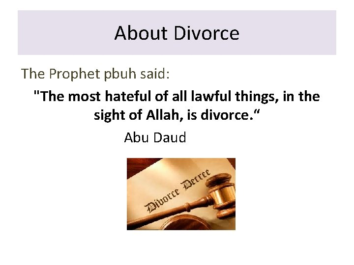 """About Divorce The Prophet pbuh said: """"The most hateful of all lawful things, in"""