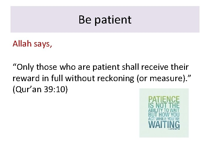"""Be patient Allah says, """"Only those who are patient shall receive their reward in"""