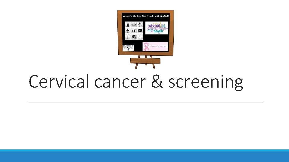 Cervical cancer & screening