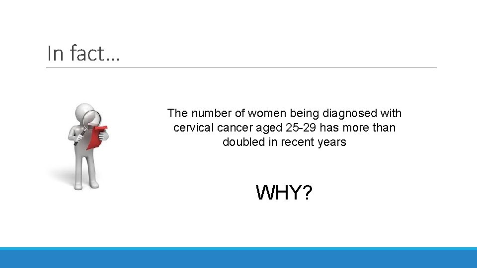 In fact… The number of women being diagnosed with cervical cancer aged 25 -29