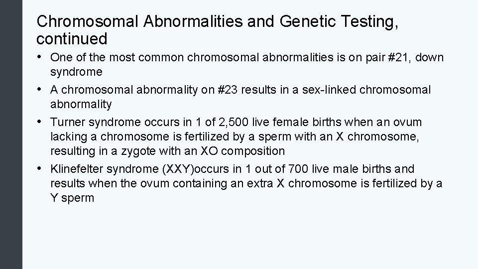 Chromosomal Abnormalities and Genetic Testing, continued • One of the most common chromosomal abnormalities