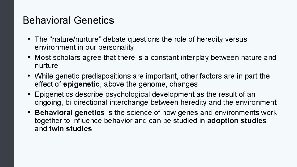 "Behavioral Genetics • The ""nature/nurture"" debate questions the role of heredity versus • •"