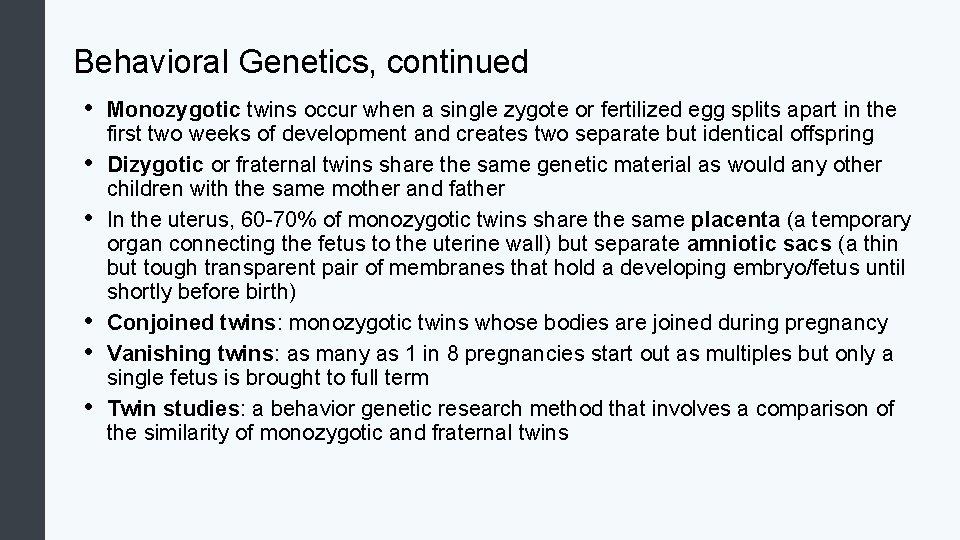 Behavioral Genetics, continued • • • Monozygotic twins occur when a single zygote or