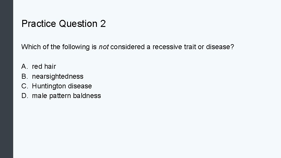 Practice Question 2 Which of the following is not considered a recessive trait or