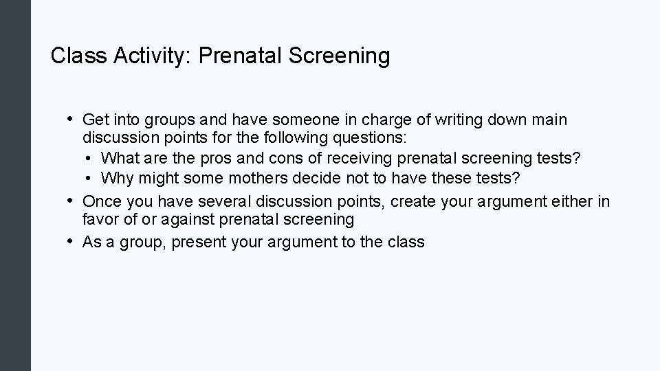 Class Activity: Prenatal Screening • Get into groups and have someone in charge of