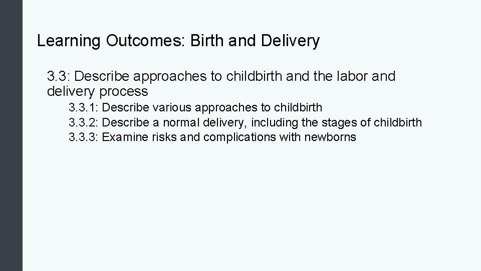 Learning Outcomes: Birth and Delivery 3. 3: Describe approaches to childbirth and the labor