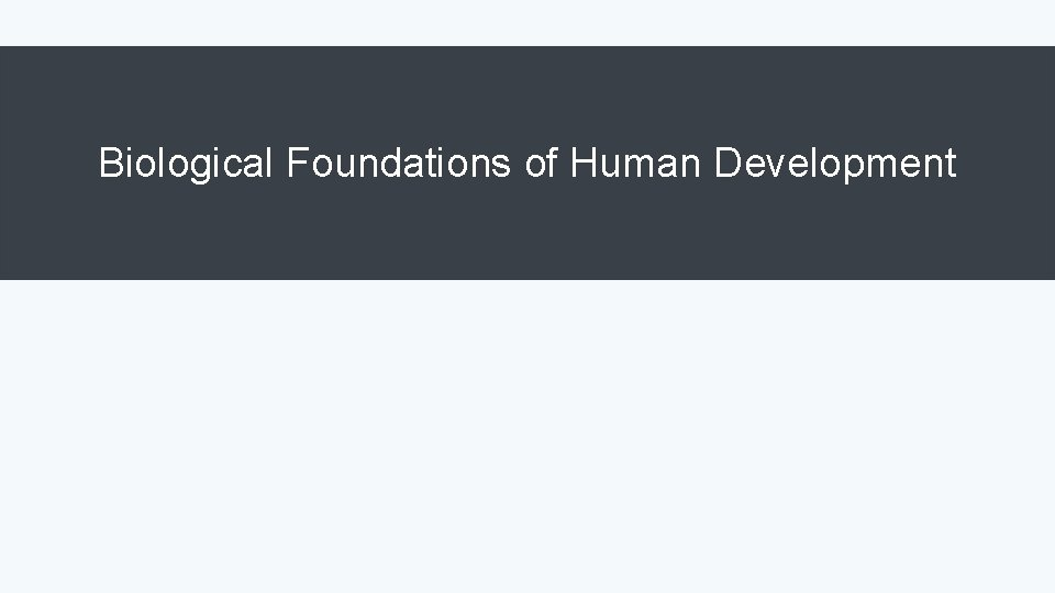 Biological Foundations of Human Development