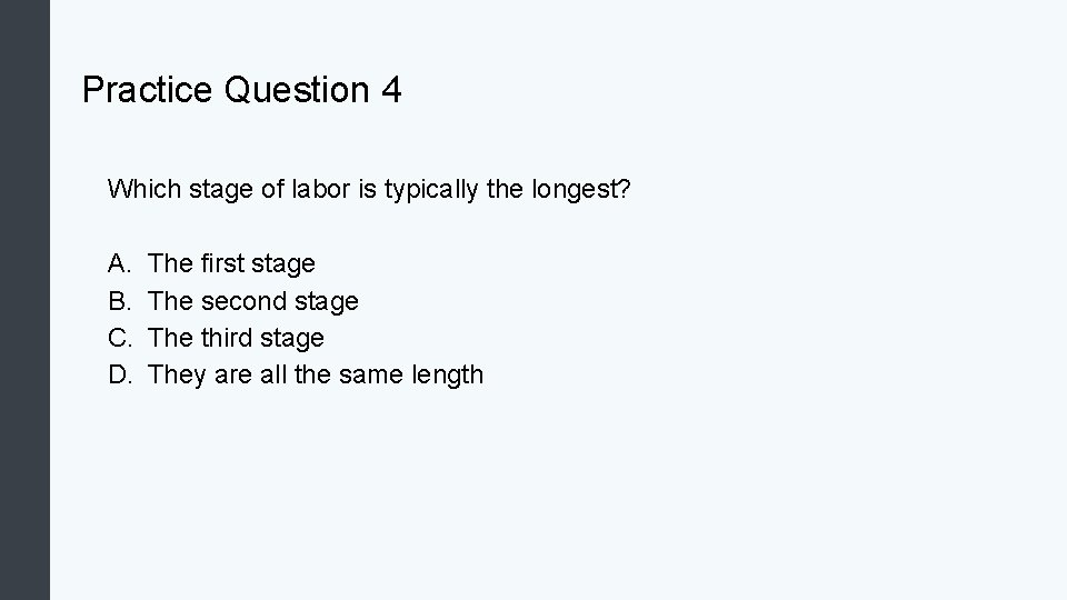 Practice Question 4 Which stage of labor is typically the longest? A. B. C.