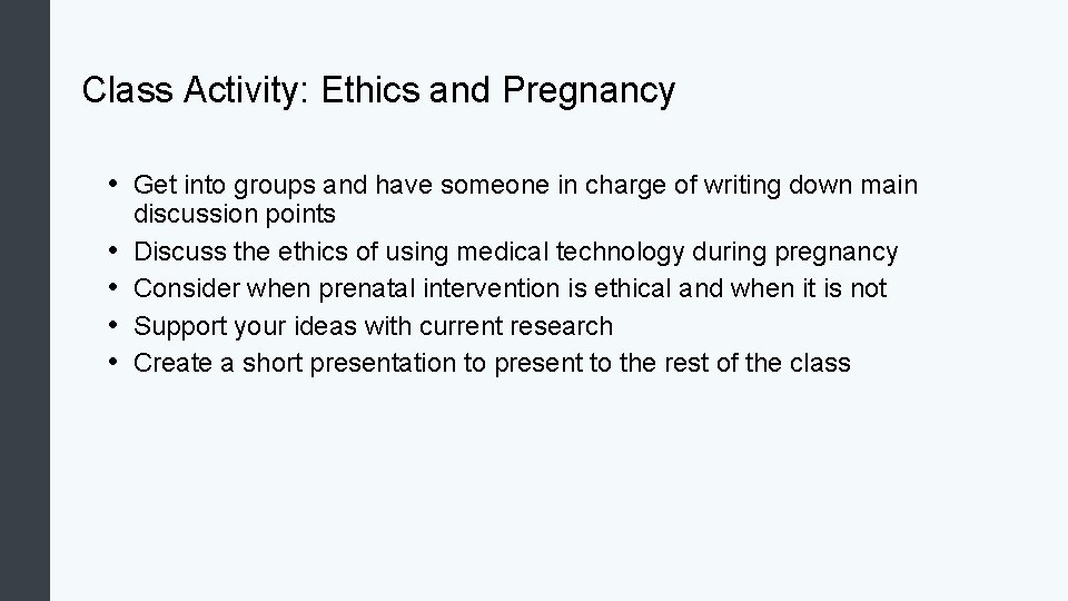 Class Activity: Ethics and Pregnancy • Get into groups and have someone in charge