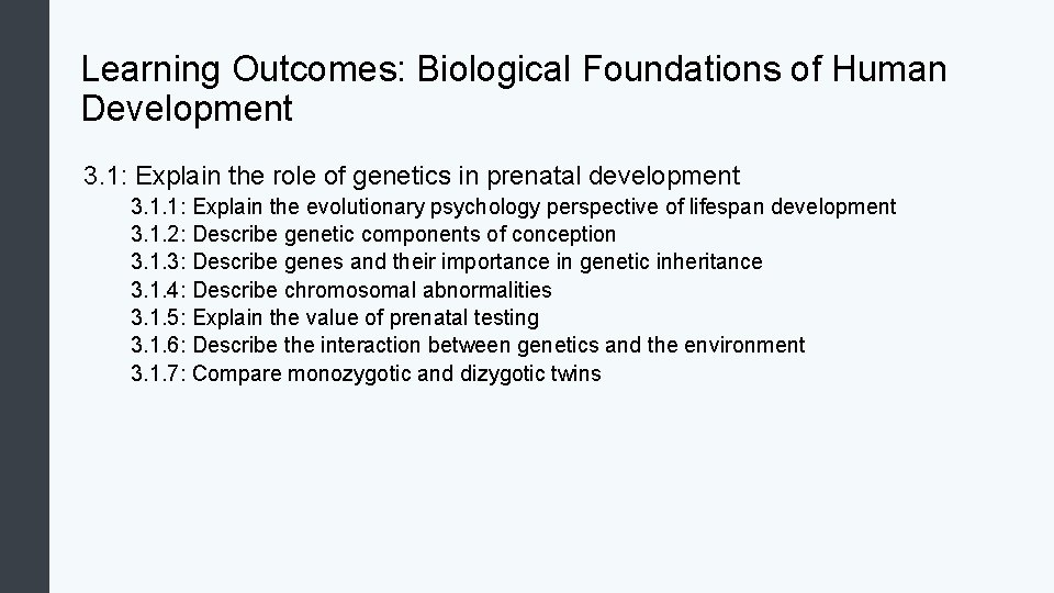 Learning Outcomes: Biological Foundations of Human Development 3. 1: Explain the role of genetics