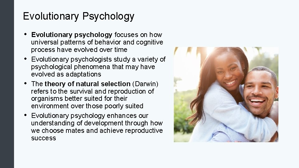 Evolutionary Psychology • • Evolutionary psychology focuses on how universal patterns of behavior and