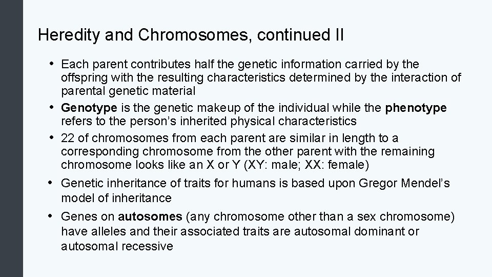 Heredity and Chromosomes, continued II • Each parent contributes half the genetic information carried