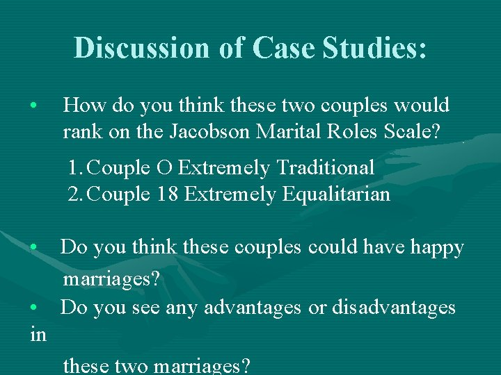 Discussion of Case Studies: • How do you think these two couples would rank