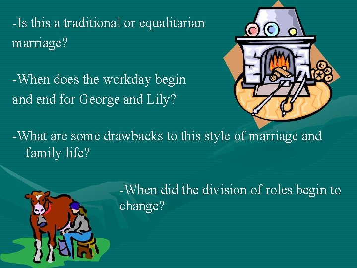 -Is this a traditional or equalitarian marriage? -When does the workday begin and end