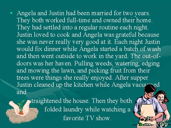 • Angela and Justin had been married for two years. They both worked