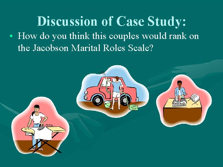 Discussion of Case Study: • How do you think this couples would rank on