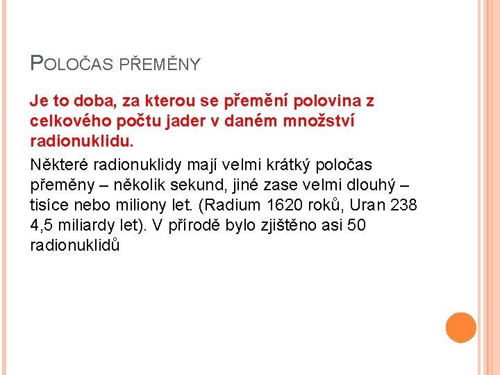 POLOČAS PŘEMĚNY Je to doba, za kterou se přemění polovina z celkového počtu jader