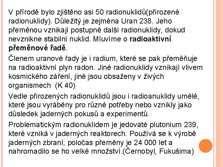 V přírodě bylo zjištěno asi 50 radionuklidů(přirozené radionuklidy). Důležitý je zejména Uran 238. Jeho