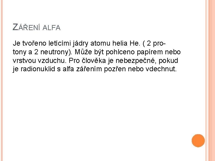 ZÁŘENÍ ALFA Je tvořeno letícími jádry atomu helia He. ( 2 protony a 2