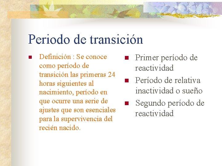 Periodo de transición n Definición : Se conoce n Primer período de como período