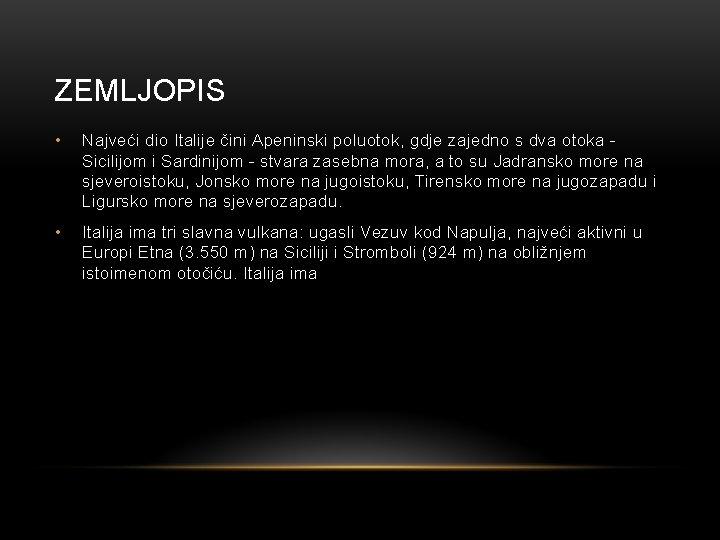 ZEMLJOPIS • Najveći dio Italije čini Apeninski poluotok, gdje zajedno s dva otoka Sicilijom