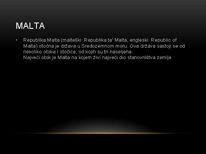 MALTA • Republika Malta (malteški: Republika ta' Malta, engleski: Republic of Malta) otočna je