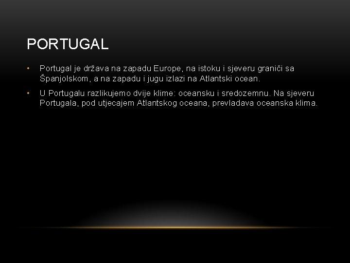PORTUGAL • Portugal je država na zapadu Europe, na istoku i sjeveru graniči sa