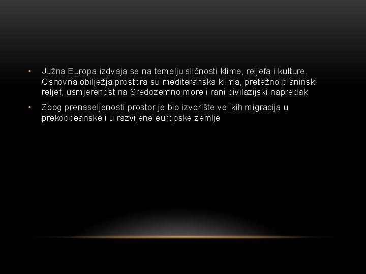 • Južna Europa izdvaja se na temelju sličnosti klime, reljefa i kulture. Osnovna