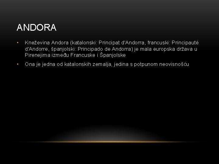ANDORA • Kneževina Andora (katalonski: Principat d'Andorra, francuski: Principauté d'Andorre, španjolski: Principado de Andorra)