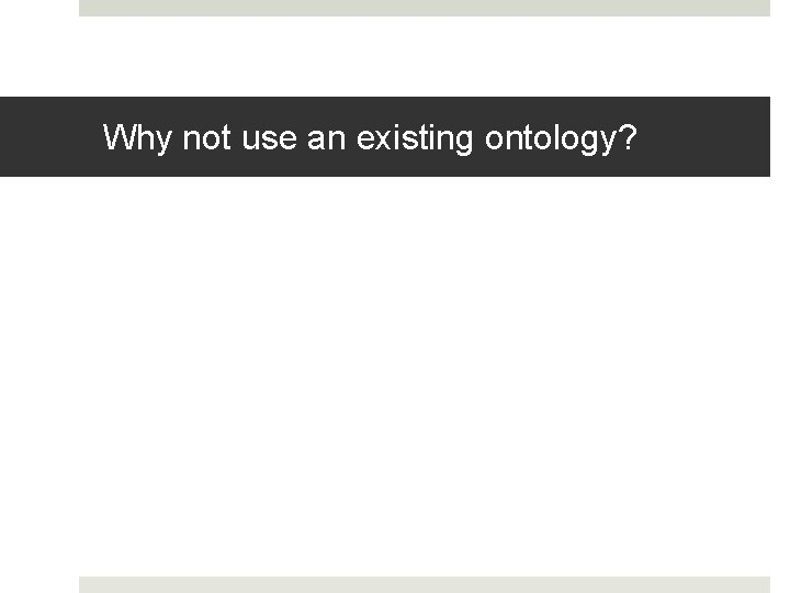 Why not use an existing ontology?