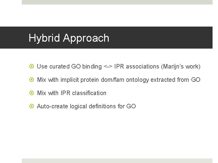 Hybrid Approach Use curated GO binding <-> IPR associations (Marijn's work) Mix with implicit