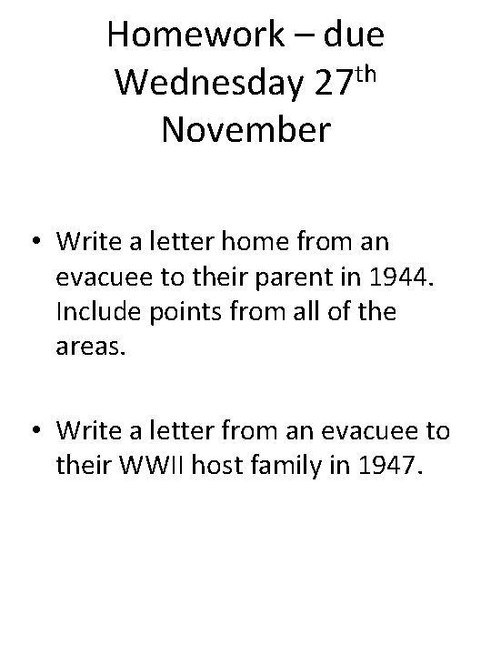 Homework – due Wednesday 27 th November • Write a letter home from an