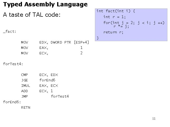 Typed Assembly Language A taste of TAL code: int fact(int i) { int r