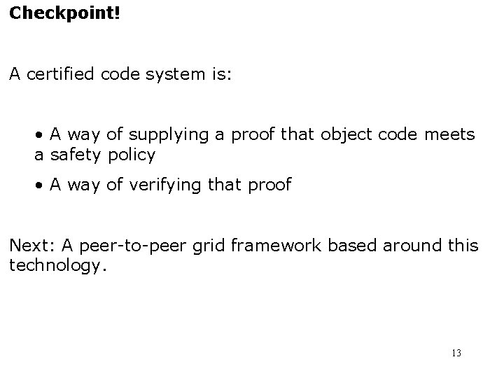 Checkpoint! A certified code system is: • A way of supplying a proof that