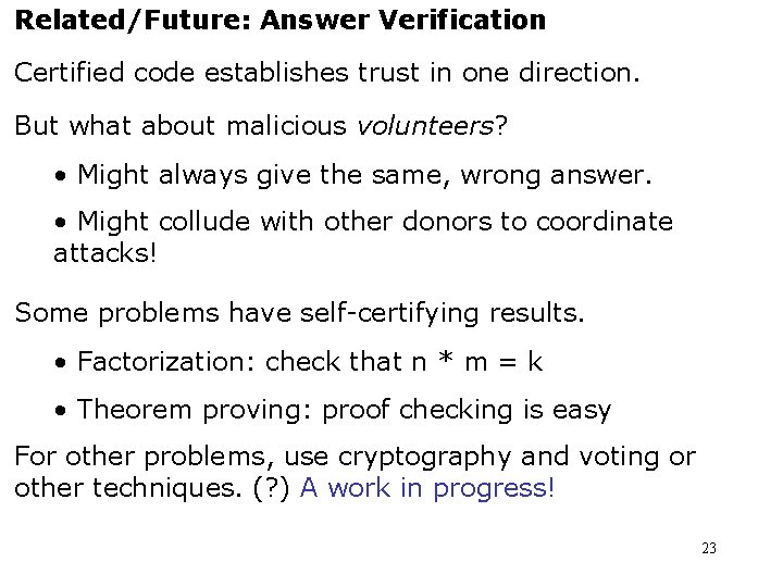 Related/Future: Answer Verification Certified code establishes trust in one direction. But what about malicious