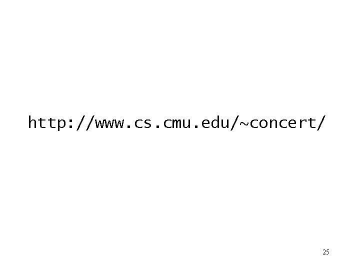http: //www. cs. cmu. edu/~concert/ 25