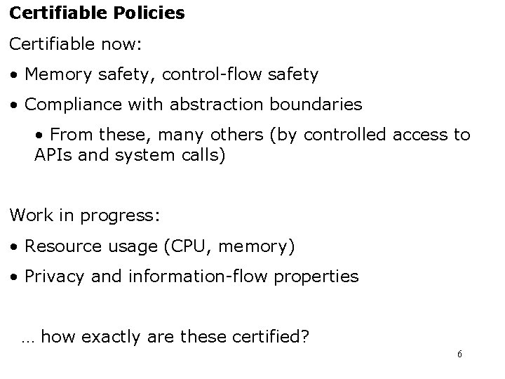 Certifiable Policies Certifiable now: • Memory safety, control-flow safety • Compliance with abstraction boundaries