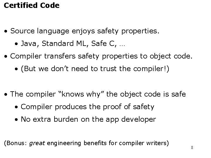 Certified Code • Source language enjoys safety properties. • Java, Standard ML, Safe C,