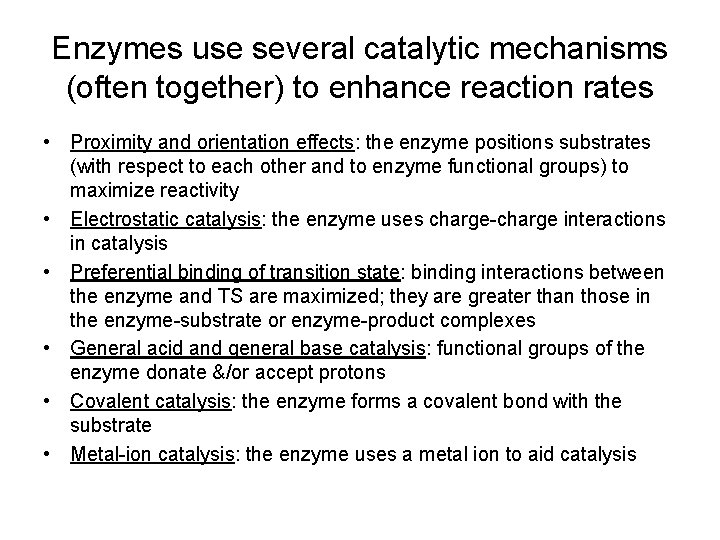 Enzymes use several catalytic mechanisms (often together) to enhance reaction rates • Proximity and