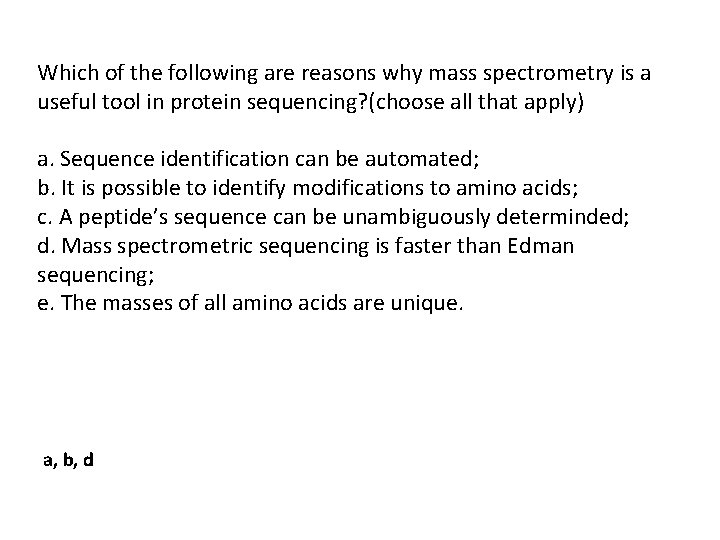 Which of the following are reasons why mass spectrometry is a useful tool in